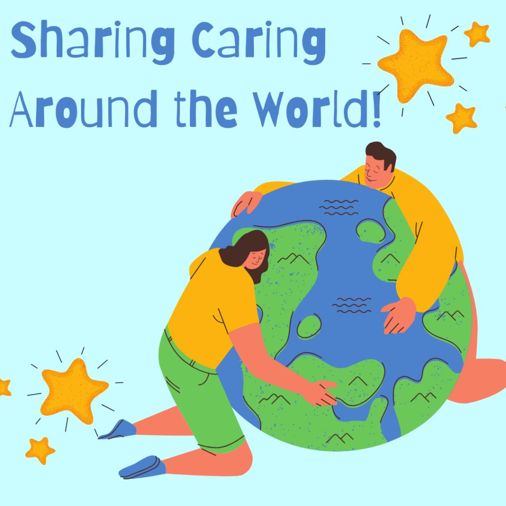 Sharing Caring Around the World!