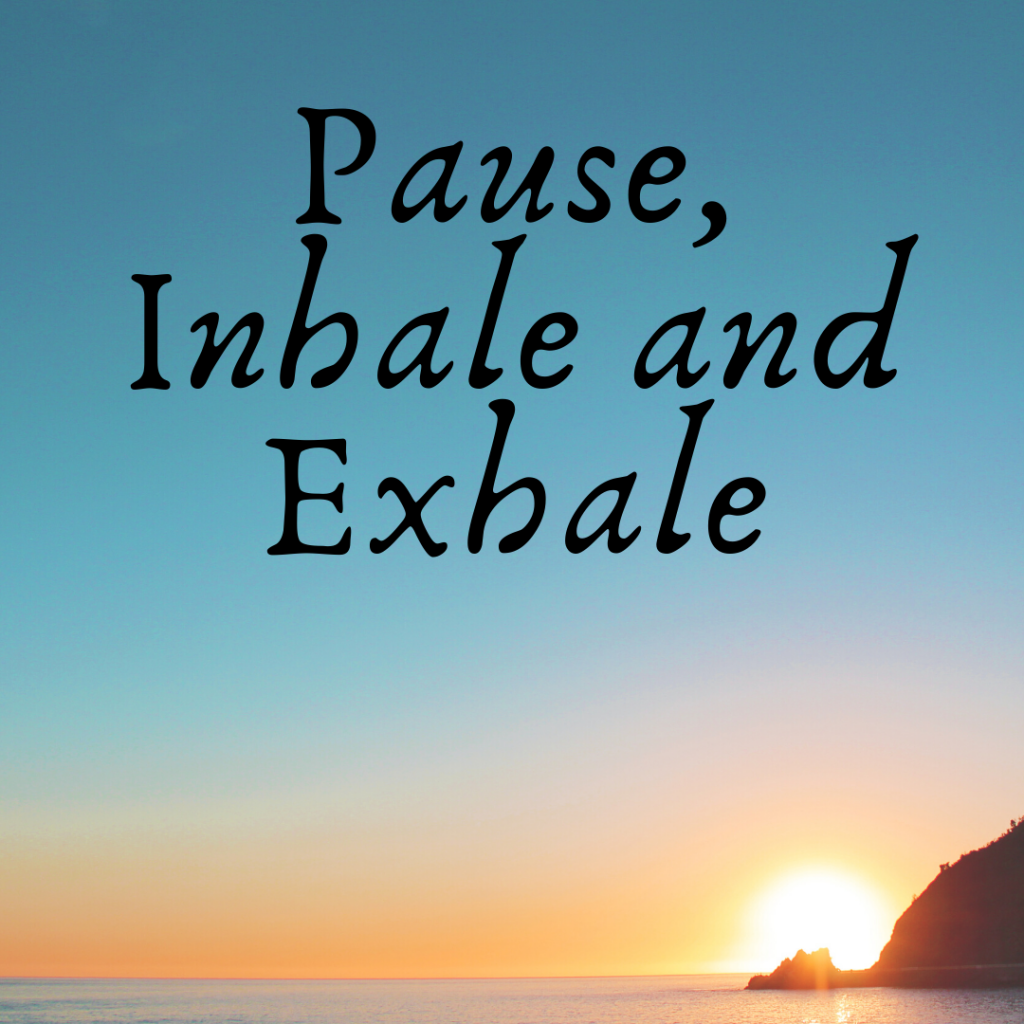 Pause, inhale and exhale