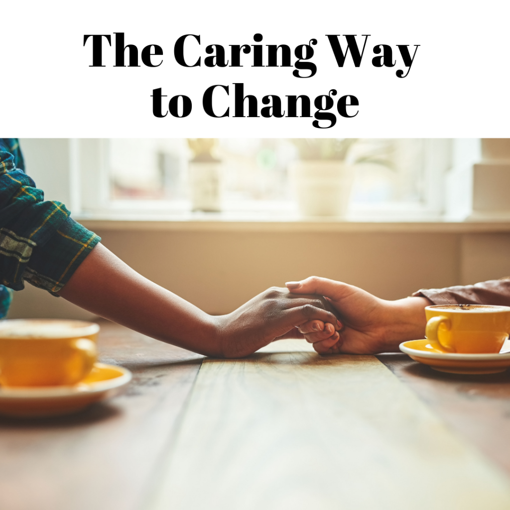 The Caring Way to Change